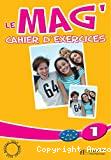 Le Mag' 1 : méthode de français : cahier d'exercices