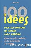 100 idées pour accompagner un enfant avec autisme