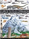 Le livre de toutes les comparaisons - Poids, taille, vitesse, surface, altitude...