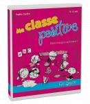 Ma classe positive : osons enseigner autrement ! 8-12 ans