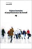 Enjeux humains et psychosociaux du travail