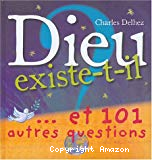 Dieu existe-t-il et 101 autres questions