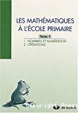 Les mathématiques à l'école primaire.Tome 1