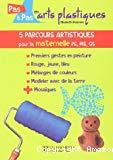 Pas à pas en arts plastiques. 5 parcours artistiques pour la maternelle PS, MS, GS