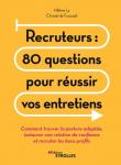 Recruteurs: 80 questions pour réussir vos entretiens