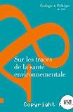 Ecologie politique, 58 (2019). Sur les traces de la santé environnementale