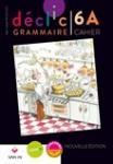 Déclic grammaire 6 : Cahier A
