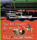 Sur les routes du monde : parcourir le monde à pied, à cheval, sur des routes, sur des rails
