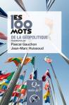 Les 100 mots de la géopolitique