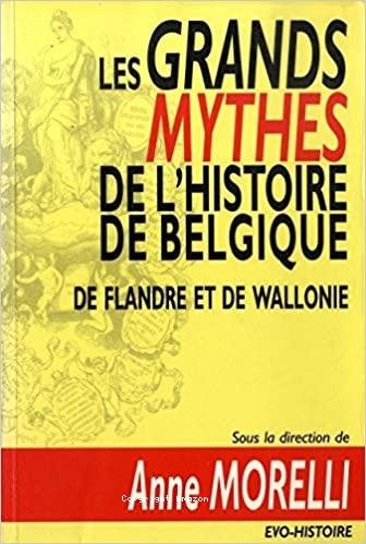 Les grands mythes de l'histoire de Belgique, de Flandre et de Wallonie