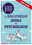 Le cercle psy. Hors-série, N°8 - Novembre/Décembre 2019 - La bibliothèque idéale de psychologie