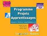Programme. Projets. Apprentissages pour l'école maternelle