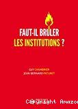 Faut-il brûler les institutions ?