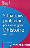 Situations - problèmes pour enseigner l'histoire au cycle 3