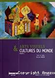 Arts visuels & cultures du monde. Volume 1 : Habiter, manger, s'habiller, se parer, naître, grandir, mourir