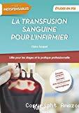 La transfusion sanguine pour l'infirmier