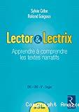 Lector & lectrix : apprendre à comprendre les textes narratifs ; CM1, CM2, 6e, Segpa