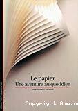Le papier, une aventure au quotidien