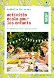 Activités écolo pour les enfants: Plus de 40 idées pour créer et s'amuser avec la nature B