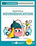 Découvrir la neuroéducation pour favoriser les apprentissages et l'enseignement