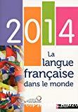 La Langue française dans le monde ..., (2014). La langue française dans le monde