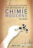 La fabuleuse histoire des bâtisseurs de la chimie moderne