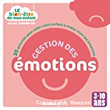 Gestion des émotions : 35 activités pour aider votre enfant à mieux vivre les émotions (3-10 ans)