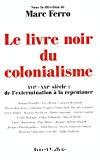 Le livre noir du colonialisme. XVIe -XXe siècle : de l'extermination à la repentance