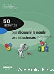 50 activités pour découvrir le monde. Vers les sciences, à la maternelle