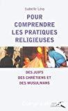 Pour comprendre les pratiques religieuses : des juifs, des chrétiens et des musulmans