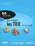 50 activités pour intégrer les TICE à la maternelle
