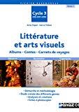 Littérature et arts visuels : albums, contes, carnets de voyages : cycle 3, CE2-CM1-CM2 : tome 1