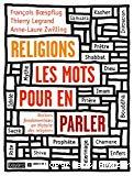 Religions, les mots pour en parler : notions fondamentales en histoire des religions