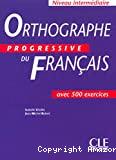 Orthographe progressive du français avec 500 exercices