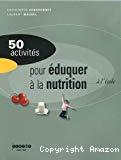50 activités pour éduquer à la nutrition