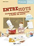 Entremots : L'orthographe grammaticale à toutes les sauces, 8/10 ans