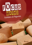 Focus maths : solides et figures