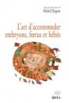 L'art d'accommoder embryons, fœtus et bébés