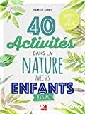 40 activités dans la nature avec ses enfants (3 à 15 ans)