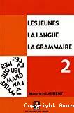 l' orthographe grammaticale, l'expression du temps, la conjugaison, Tome 2. Les jeunes, la langue, la grammaire